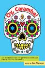 Oy, Caramba!: An Anthology of Jewish Stories from Latin America Cover Image