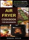 Air Fryer Cookbook For Beginners: Delicious Recipes For A Healthy Weight Loss (Includes Index, Nutritional Facts, Some Low Carb Recipes, Air Fryer FAQ Cover Image