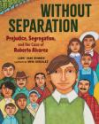 Without Separation: Prejudice, Segregation, and the Case of Roberto Alvarez Cover Image
