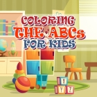 Coloring The ABCs For Kids: Best Toddler Alphabet Coloring Book - Fun with Letters, Colors, Animals: ABC Activity Workbook for Toddlers & Kids Cover Image