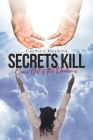 Secrets Kill: Come Out of the Darkness Cover Image
