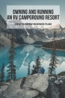 Owning And Running An RV Campground Resort: How To Grow Business Plan: How To Start An Rv Park Cover Image