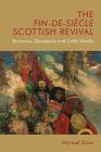 The Fin-De-Siècle Scottish Revival: Romance, Decadence and Celtic Identity (Edinburgh Critical Studies in Victorian Culture) Cover Image