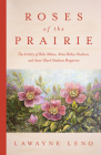 Roses of the Prairie: The Artistry of Belle Mehus, Alma Mehus Studness, and Anne-Marit Studness Bergstrom Cover Image