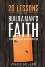 20 Lessons That Build a Man's Faith: A Conversational Mentoring Guide Cover Image