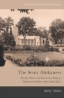 The Scots Afrikaners: Identity Politics and Intertwined Religious Cultures in Southern and Central Africa (Scottish Religious Cultures) Cover Image