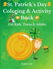 St. Patrick`s Day Coloring and Activity Book for Kids, Teens and Adults: Amazing St. Patrick`s Day Coloring Book with Awesome Activities for Kids, Tee Cover Image