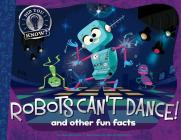 Robots Can't Dance!: and other fun facts (Did You Know?) Cover Image