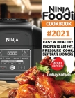 Ninja Foodi Cookbook #2021: Easy & Healthy Recipes to Air Fry, Pressure Cook, Dehydrate & More Cover Image