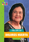 The Life of Dolores Huerta (Sequence Change Maker Biographies) Cover Image