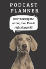Podcast Logbook To Plan Episodes & Track Segments - Best Gift For Podcast Creators - Notebook For Brainstorming & Tracking - Weimaraner Ed.: Funny Dog Cover Image