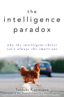 The Intelligence Paradox: Why the Intelligent Choice Isn't Always the Smart One Cover Image