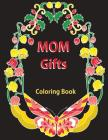 Gifts for Mom: Coloring Book: Antistress Coloring Gift for Moms to Be, New Mommys, Step Moms, Pregnant Women, Expecting Mothers, Gran Cover Image