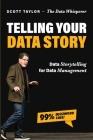 Telling Your Data Story: Data Storytelling for Data Management Cover Image