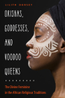 Orishas, Goddesses, and Voodoo Queens: The Divine Feminine in the African Religious Traditions  Cover Image
