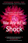 We Are All in Shock: Energy Healing for Traumatic Times Cover Image