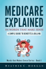 Medicare Explained in Words that Make Sense: A Simple Guide to Benefits and Billing Cover Image