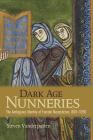 Dark Age Nunneries: The Ambiguous Identity of Female Monasticism, 800-1050 Cover Image