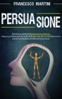 Persuasione: Tecniche segrete di manipolazione mentale. Impara ad influenzare le scelte delle persone con metodi scientificamente p Cover Image