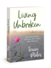Living Unbroken: Reclaiming Your Life and Your Heart after Divorce Cover Image