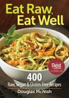 Eat Raw, Eat Well: 400 Raw, Vegan and Gluten-Free Recipes Cover Image