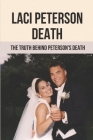Laci Peterson Death: The Truth Behind Peterson's Death: Lure Scott Peterson To The Dark Side Cover Image