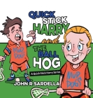 Quick Stick Harry and the Ball Hog: A Quick Stick Harry Series Cover Image