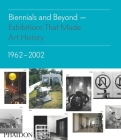 Biennials and Beyond: Exhibitions that Made Art History: 1962-2002 Cover Image