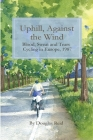 Uphill, Against the Wind: Blood, Sweat and Tears. Cycling in Europe, 1987 Cover Image