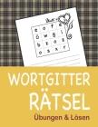 WORTGITTER RÄTSEL Übungen & Lösen: Das Ultimative in Word Puzzle Spaß, Übungen und Lösung, Großer Puzzlespaß für Senioren, Erwachsene und Kinder Cover Image