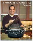 A Passport for Crock Pot Cooking: Slow Cooker Recipes for the New American Table Cover Image