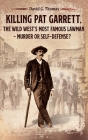 Killing Pat Garrett, The Wild West's Most Famous Lawman - Murder or Self-Defense? Cover Image