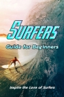 Surfers Guide for Beginners: Inspire the Love of Surfers: Surfers Tutorials Cover Image