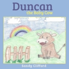 Duncan the Baby Cow: Goes to a New Home Cover Image