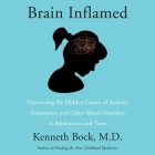 Brain Inflamed Lib/E: Uncovering the Hidden Causes of Anxiety, Depression, and Other Mood Disorders in Adolescents and Teens Cover Image