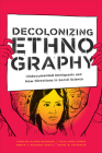 Decolonizing Ethnography: Undocumented Immigrants and New Directions in Social Science Cover Image