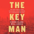 The Key Man Lib/E: The True Story of How the Global Elite Was Duped by a Capitalist Fairy Tale Cover Image