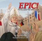 Epic!: The Story of Jesus's Holy Catholic Church Cover Image