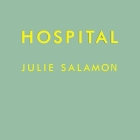 Hospital: Man, Woman, Birth, Death, Infinity, Plus Red Tape, Bad Behavior, Money, God, and Diversity on Steroids Cover Image