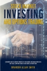 stock market investing and options trating: A Beginners Guide to Learn the Principles of Stock Market and Manage Swings on a Daily Basis: Learn How to Cover Image