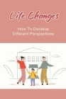 Life Changes: How To Develop Different Perspectives: Self Help Book Cover Image