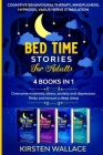 Bedtime Stories for Adults - 4 books in 1: Cognitive Behavioural Therapy, Mindfulness, Hypnosis, Vagus Nerve Stimulation: Overcome insomnia, stress, a Cover Image