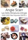 Les Défis Miniatures d'Angie: 2000-2005 Pâte Polymère PARTIE 1 Cover Image