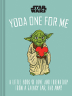Star Wars: Yoda One for Me: A Little Book of Love from a Galaxy Far, Far Away Cover Image