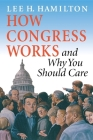How Congress Works and Why You Should Care Cover Image