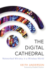 The Digital Cathedral: Networked Ministry in a Wireless World Cover Image