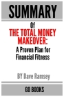 Summary of The Total Money Makeover: A Proven Plan for Financial Fitness by: Dave Ramsey - a Go BOOKS Summary Guide Cover Image
