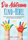 Die Achtsame-Kind-Bibel [3 in 1]: Das All-in-One-Programm, das 1.347 amerikanischen Familien geholfen hat, glückliche Kinder großzuziehen [The M Cover Image