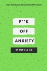 F**k Off Anxiety: Daily Mental Health and Anxiety Affirmations Cover Image