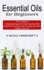 Essential Oils for Beginners: Essential Oils Guide Book for Beginners With Weight Loss Tips (Your Guide to Understanding and Using Essential Oils) Cover Image